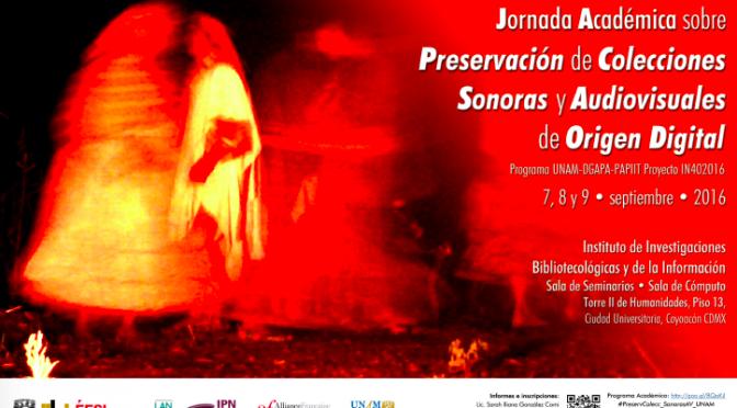 Jornada académica sobre preservación de colecciones sonoras y audiovisuales de origen digital, 7, 8, 9 septembre 2016